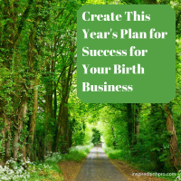 Create This Year's Plan for Success for Your Birth Business - inspiredbirthpro.com