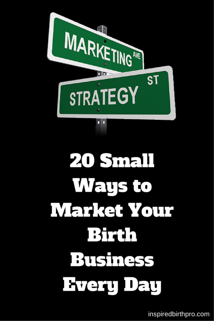 20 Small Ways to Market Your Birth Business - Inspired Birth Pro