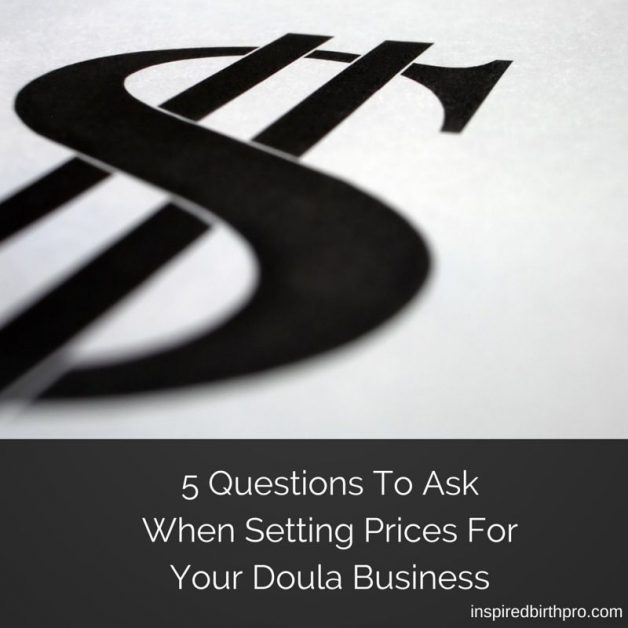 Pricing Questions: 5 Questions To Ask When Setting Prices For Your Doula Business