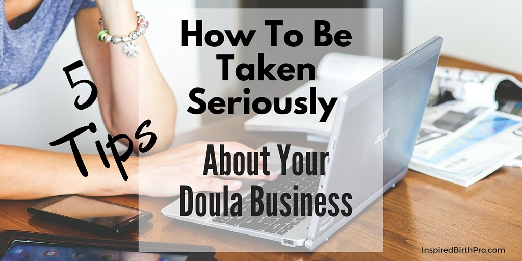 How To Be Taken Seriously About Your Doula Business - 5 Tips