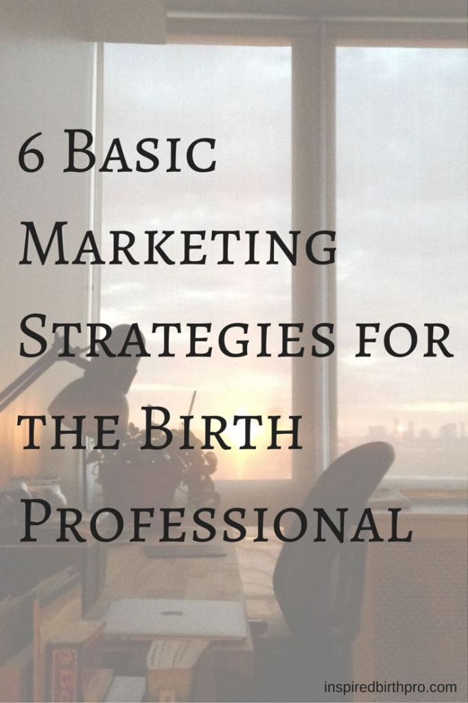 6 Marketing Strategies for the Birth Professional - inspiredbirthpro.com