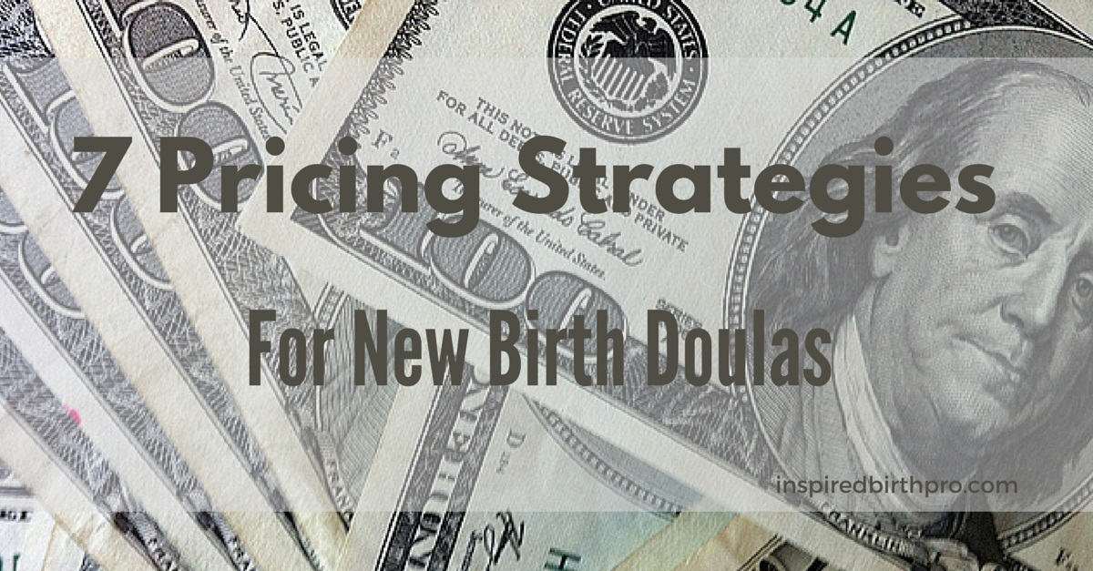 7 Pricing Strategies for New Birth Doulas - InspiredBirthPro.com