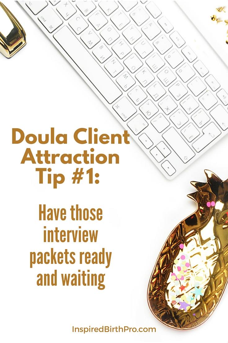 Doula Client Attraction Tip #1 - Have those interview packets ready and waiting