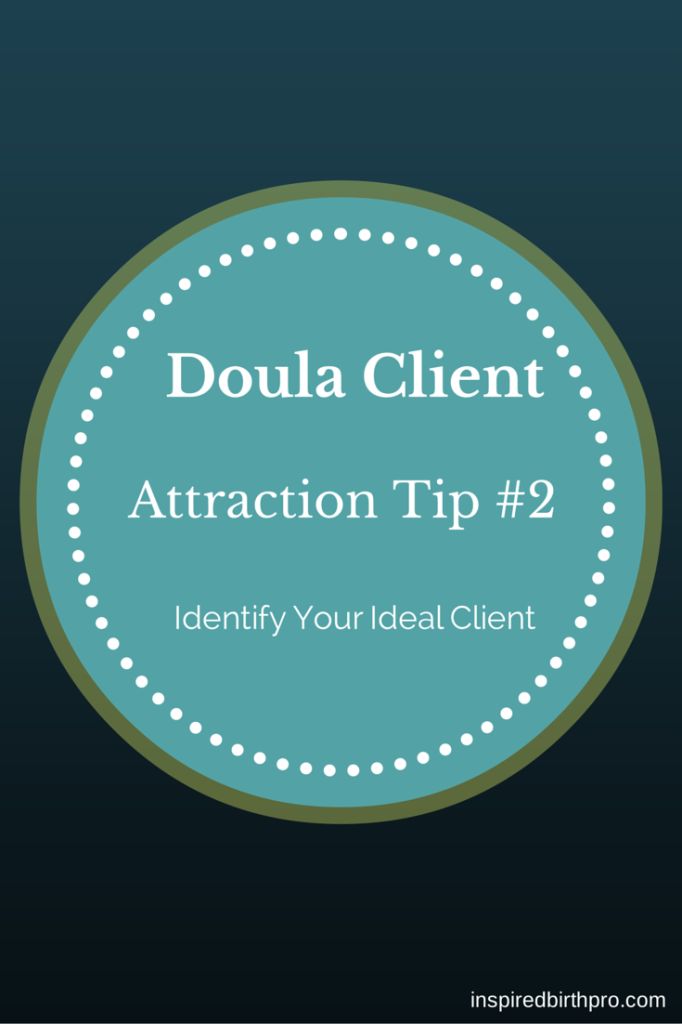 Doula Client Attraction Tip - Identify Your Ideal Client | Inspired Birth Pro