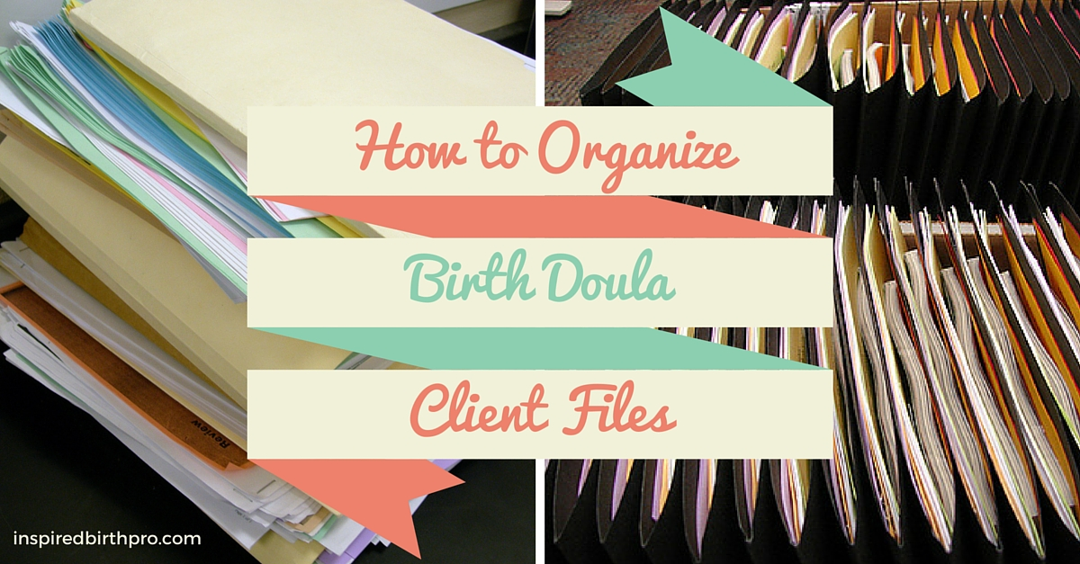 Doula Business Tips How To Organize Birth Doula Client Files