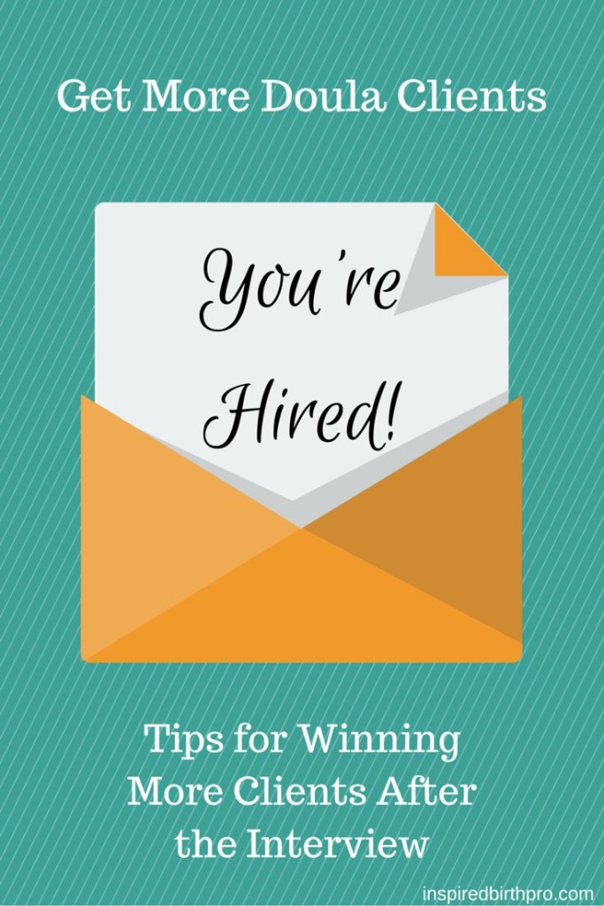 Get More Doula Clients - Tips for Winning More Clients After the Interview - www.inspiredbirthpro.com