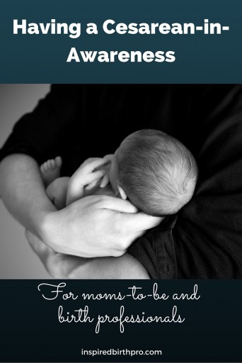 Having a Cesarean-in-Awareness - For moms-to-be and birth professionals