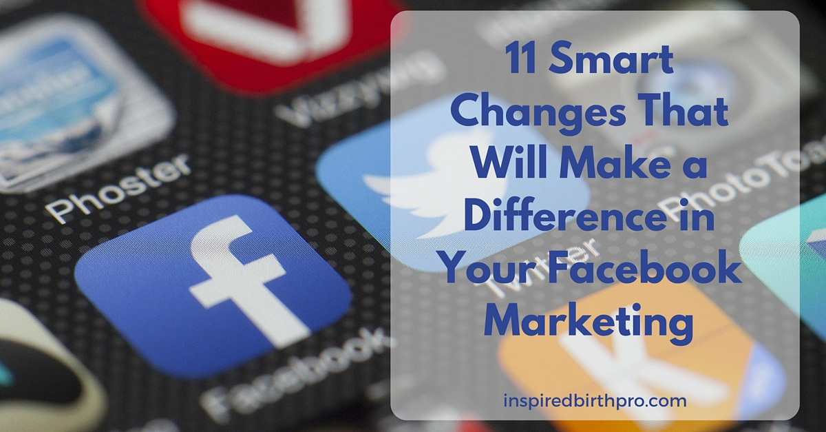 11 Smart Changes That Will Make a Difference in Your Facebook Marketing