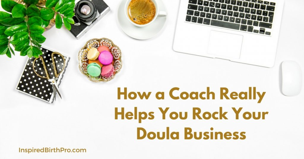 How a Coach Really Helps You Rock Your Doula Business
