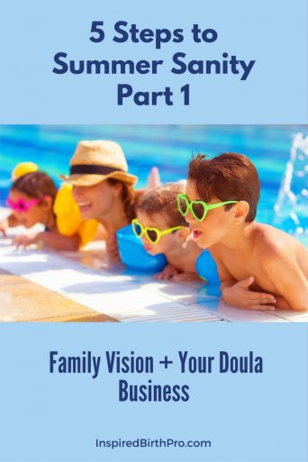 5 Steps to Summer Sanity - Family Vision and Your Doula Business