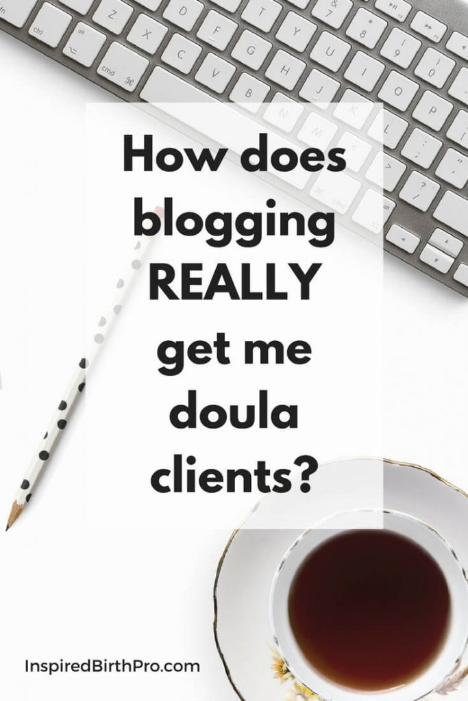 How does blogging REALLY get me doula clients?