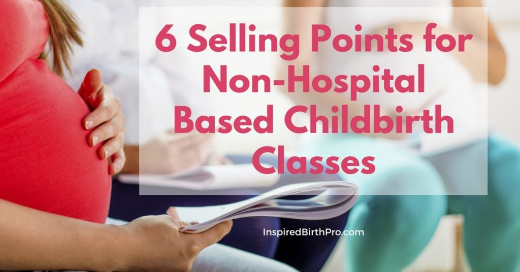 6 Selling Points for Non-Hospital Based Childbirth Classes