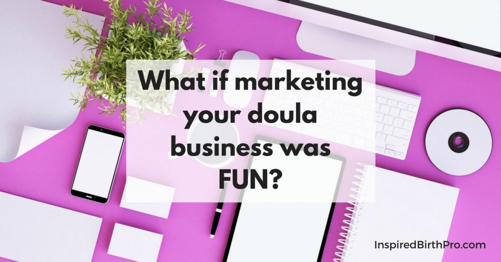 What if marketing your doula business was FUN?