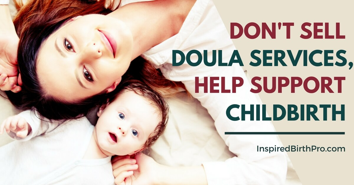 Don't Sell Doula Services, Help Support Childbirth