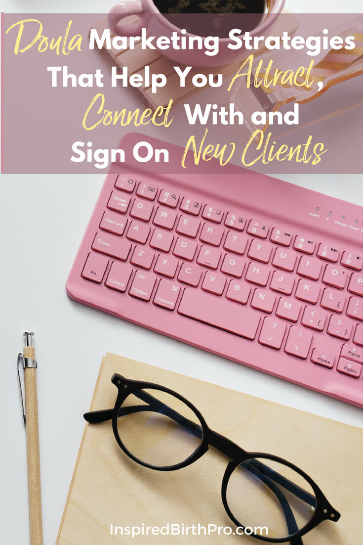4 doula marketing strategies that help you attract, connect with and sign on new clients