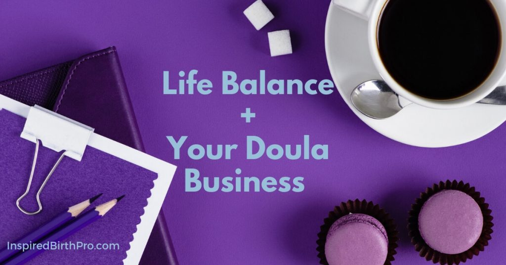 Life Balance and Your Doula Business