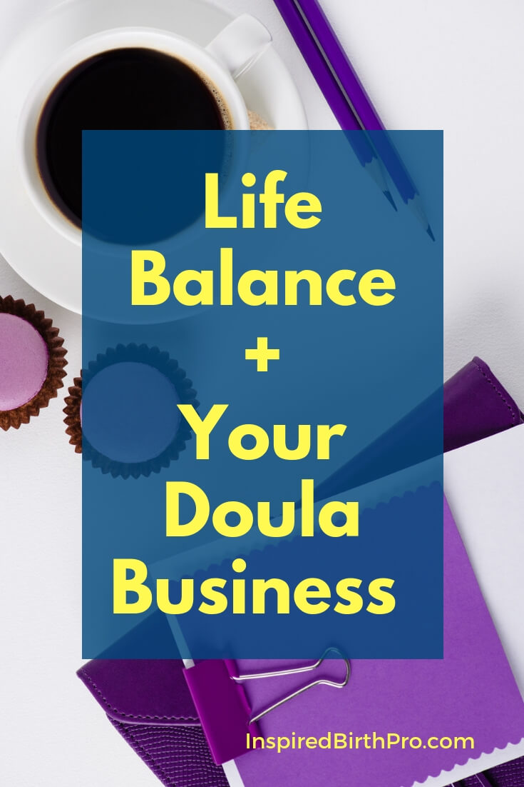 Life Balance + Your Doula Business - Can You Have Both?