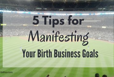 5 Tips for Manifesting Your Birth Business Goals