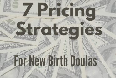 7 Pricing Strategies for New Birth Doulas