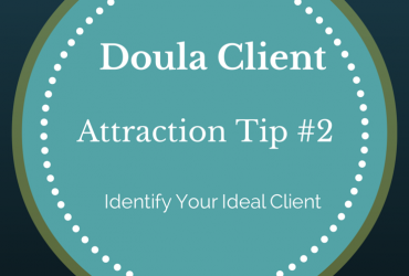 Doula Client Attraction Tip #2 – Identify Your Ideal Client