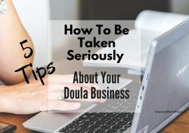 How To Be Taken Seriously About Your Doula Business – 5 Tips