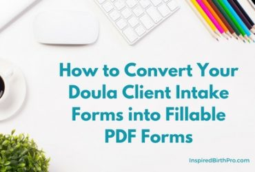 How to Convert Your Doula Client Intake Forms into Fillable PDF Forms
