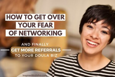 How to get over your fear of networking (and finally get more referrals to your doula biz)