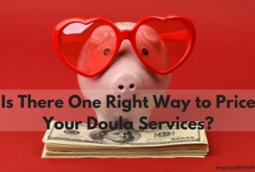 Is There One Right Way to Price Your Birth Doula Services?