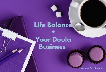 Life Balance + Your Doula Business – Can You Have Both?