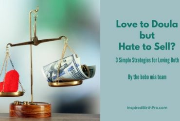 Love to Doula but Hate to Sell? 3 Simple Strategies for Loving Both