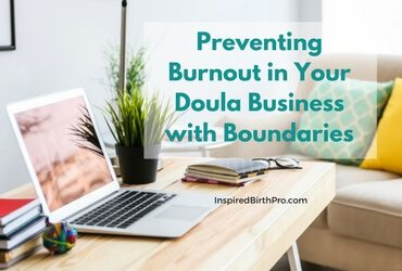 Preventing Burnout in Your Doula Business with Boundaries