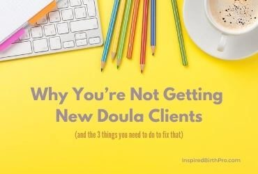 Why You're Not Getting New Doula Clients